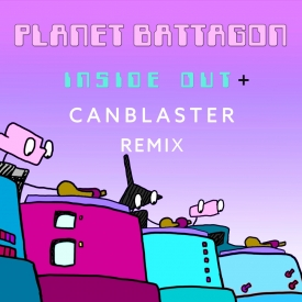 Planet Battagon - Inside Out + Canblaster Remix