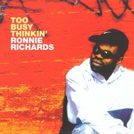 Ronnie Richards   - Too Busy Thinkin'